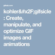 kohler/gifsicle: Create, manipulate, and optimize GIF images and animations