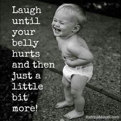 Laugh....all they way to the bank and back...I just love laughing...laughing is my favorite.