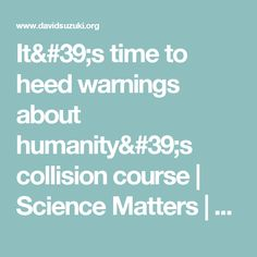 It's time to heed warnings about humanity's collision course | Science Matters | David Suzuki Foundation