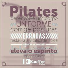 Pilates desenvolve um corpo uniforme Corrige posturas erradas Restaura a vitalidade Física   Vigora a mente e Eleva o Espírito! -Joseph Pilates