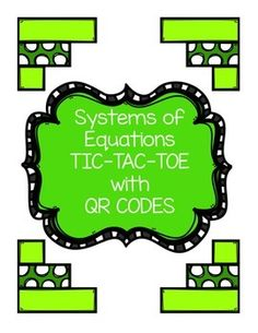 In this Tic Tac Toe, students will practice solving systems of equations.Students can work with a partner while playing this game. The first student chooses to be X or O. They then choose a problem on the board. They work that problem and then check their answer using the QR Code provided.