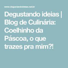 Degustando ideias | Blog de Culinária: Coelhinho da Páscoa, o que trazes pra mim?!