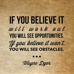 """""""If you believe it will work out you will see opportunities. If you believe it won't, you will see obstacles. Courage Quotes, Hope Quotes, Words Quotes, Wise Words, Hurtful People, Champion Quotes, Believe In Yourself Quotes, Meditation Videos, Wayne Dyer"""