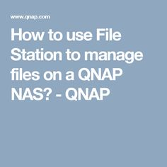 How to use File Station to manage files on a QNAP NAS? - QNAP