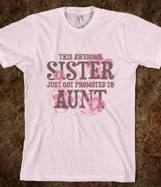 This Awesome Sister Just Got Promoted To Aunt Fitted Tee $22.99
