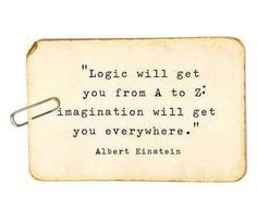 Logic will get you from A to Z. Imagination will get you everywhere. - Albert Einstein