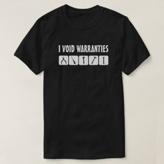 I Void Warranties T-Shirt - tap, personalize, buy right now!