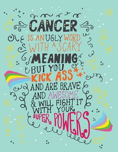 What can you tell a wonderful person diagnosed with cancer? that they are awesome and you are there for them