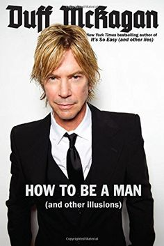 How to Be a Man: (and other illusions): Duff McKagan, Chris Kornelis: 9780306823879: Amazon.com: Books