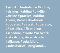 Tyrol Air Ambulance #airline, #airlines, #airline #profile, #airline #profiles, #airline #news, #route #network #updates, #aircraft #operator, #fleet #list, #fleet #lists, #schedule, #route #network, #iata #code, #icao #code, #alliance, #subsidiary, #subsidiaries, #regional #partner, #regional #partners, #codeshare, #launch #year, #merger, #rebranding, #stock #market #symbol, #airline #url…