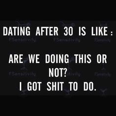 Dating in your 30s. #memes | repinned by @divanyoungnews #drdivanyoung
