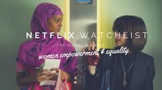 Not sure what to watch? Check out this Netflix WATCHLIST for global citizens on Women Empowerment & Equality | TheGoodStory by HumanKind