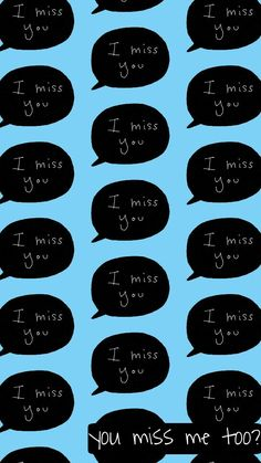 I miss you :)