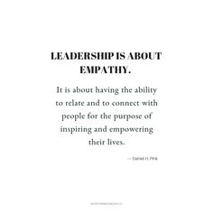 """""""Leadership is about Empathy. It is about having the ability to relate and connect with people for the purpose of inspiring and empowering their lives."""" Daniel H. Pink, A Whole New Mind Work Quotes, Quotes To Live By, Poetry Quotes, Daily Quotes, Empathy Quotes, Value Quotes, Create Quotes, Motivational Quotes, Inspirational Quotes"""