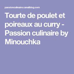 Tourte de poulet et poireaux au curry - Passion culinaire by Minouchka