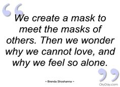 Remove the mask. Be your true self. If that person doesn't like you for who you are, they are not for you.