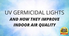 What is UV Germicidal Air Purification? | Indoor Air Quality | Gold Medal Service