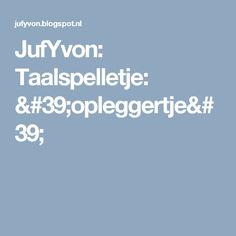 JufYvon: Taalspelletje: 'opleggertje'