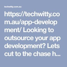 https://techwitty.com.au/app-development/  Looking to outsource your app development? Lets cut to the chase here. App developers are everywhere. So why Techwitty?