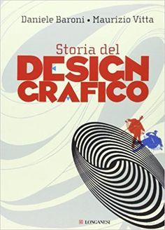 Amazon.it: Storia del design grafico - Daniele Baroni, Maurizio Vitta - Libri