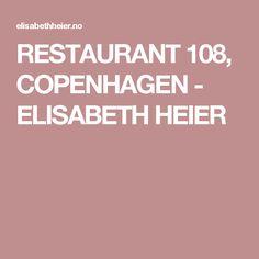 RESTAURANT 108, COPENHAGEN - ELISABETH HEIER