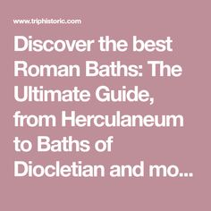 Discover the best Roman Baths: The Ultimate Guide, from Herculaneum to Baths of Diocletian and more, includes interactive surviving ancient Roman bathhouses and hypocausts map.