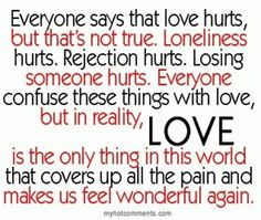 Love is the only thing in the world, that does not hurt.