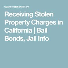 Receiving Stolen Property Charges in California | Bail Bonds, Jail Info