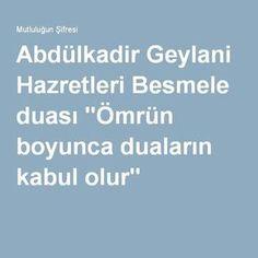 """Abdülkadir Geylani Hazretleri Besmele duası """"Ömrün boyunca duaların kabul olur"""" Religion, Poems, Prayers, Faith, Quotes, Life, Islamic, Favori, Istanbul"""