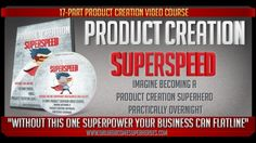 Product Creation Superspeed - Without This 1 Superpower Your Business Can Flatline|Imagine Becoming A Product Creation Superhero Practically Overnight - $47
