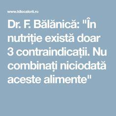 """Dr. F. Bălănică: """"În nutriție există doar 3 contraindicații. Nu combinați niciodată aceste alimente"""""""