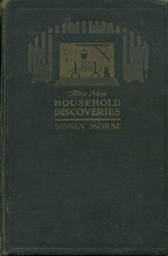 Morse, Sydney;  The New Household Discoveries: An Encyclopedia of Recipes and Processes (c. 1917)