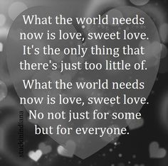 """""""What the world needs now is love, sweet love. It's the only thing that there's just too little of. What the world needs now is love, sweet love. Godly Women Quotes, Woman Quotes, I Need God, Need Love, Reflection Quotes, Images And Words, Never Stop Learning, World Need, Kindness Quotes"""