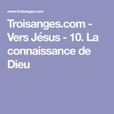 Troisanges.com - Vers Jésus - 10. La connaissance de Dieu