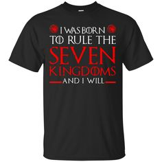 Game Of Thrones T shirts I Was Born To Rule With Seven Kingdoms Hoodies Sweatshirts