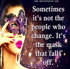 It is the mask that falls off-Inspirational quotes. It is said if you want to see the real face of a person give him/her power and wealth. It is not that a person changes overnight but  who he actually is, it  is exposed in unusual situations like annoyance, revenge etc