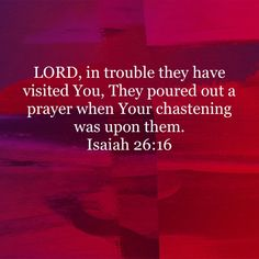 Isaiah LORD, in trouble they have visited You, They poured out a prayer when Your chastening was upon them. Isaiah 26, New King James Version, Scriptures, Prayers, Lord, Bible, Cards Against Humanity, Biblia, Verses