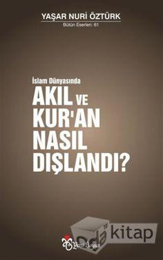 KİTAP TAVSİYESİ /// İslam Dünyasında Akıl ve Kur'an Nasıl Dışlandı ? /// YAZAR : Yaşar Nuri Öztürk