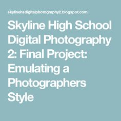 Skyline High School Digital Photography 2: Final Project: Emulating a Photographers Style #commercialphotography,