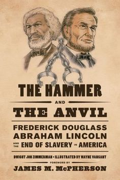 The hammer and the anvil : Frederick Douglass, Abraham Lincoln, and the end of slavery in America / Dwight Jon Zimmerman ; illustrated by Wayne Vansant ; foreword by James M. Condoleezza Rice, End Of Slavery, African American History Month, Frederick Douglass, Book People, Aleta, Essay Topics, Historical Fiction, Black History