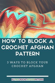 How to Block a Crochet Afghan Pattern   3 popular ways to block your crochet afghan