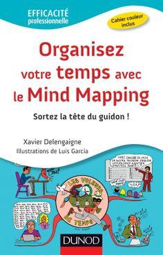 livre de Xavier Delengaigne et Luis Garcia sur la gestion du temps avec le mindmapping : un petit livre-ressource, très pratique, très complet et très agréable à lire. Un manuel que nous devrions tous garder à portée de la main !