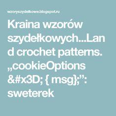 """Kraina wzorów szydełkowych...Land crochet patterns. """"cookieOptions = { msg};"""": sweterek"""