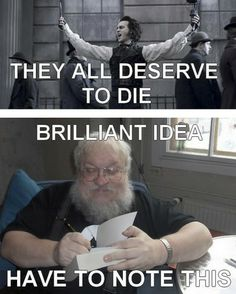 Fucking George RR Martin is going to die before he can finish the books