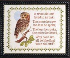 The Wise Old Owl, via Wye Needlecraft  this hung in my grandparent's home when I was a child...wonder where it is?