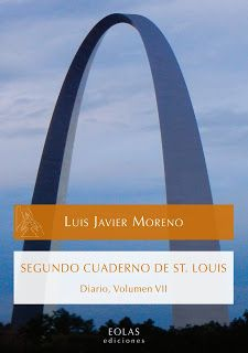 """""""DiarioSegundo-cuaderno-de-st-louis"""" de Luis Javier Moreno. Luis Javier Moreno está entre nosotros en St. Louis. Puede, por ejemplo, detenerse en San Juan de la Cruz o en la poesía de Horacio con la misma soltura con la que habla de los tríos mexicanos que le gusta escuchar. O nos explica la actitud de la escultura y cómo uno puede pasar a visitarlas adentro de ellas mismas. Nos habla también de la idea de nosotros, de la traducción literal, de los paisajes de Segovia.  Signatura:82-9 MOR…"""
