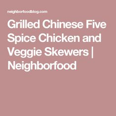 Grilled Chinese Five Spice Chicken and Veggie Skewers | Neighborfood