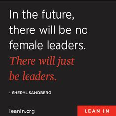 """Get ready to #LEANIn with @SherylSandberg & @LeanInOrg 3/11  """"In the future there will be no female leaders. There will just be leaders."""" -Sheryl Sandberg"""