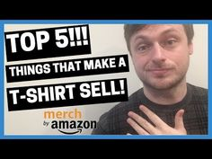MERCH BY AMAZON: TOP 5!!! Things That Make a T-Shirt SELL!!! - YouTube