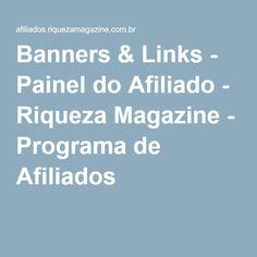 Banners & Links - Painel do Afiliado - Riqueza Magazine - Programa de Afiliados